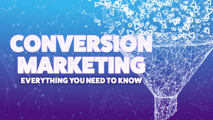 Everything you need to know about conversion marketing